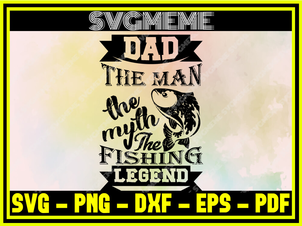 Download Dad The Man The Myth The Fishing Legend Svg Png Dxf Eps Pdf Clipart For Cricut Fishing Svg Digital Art Files For Cricut Svg Meme