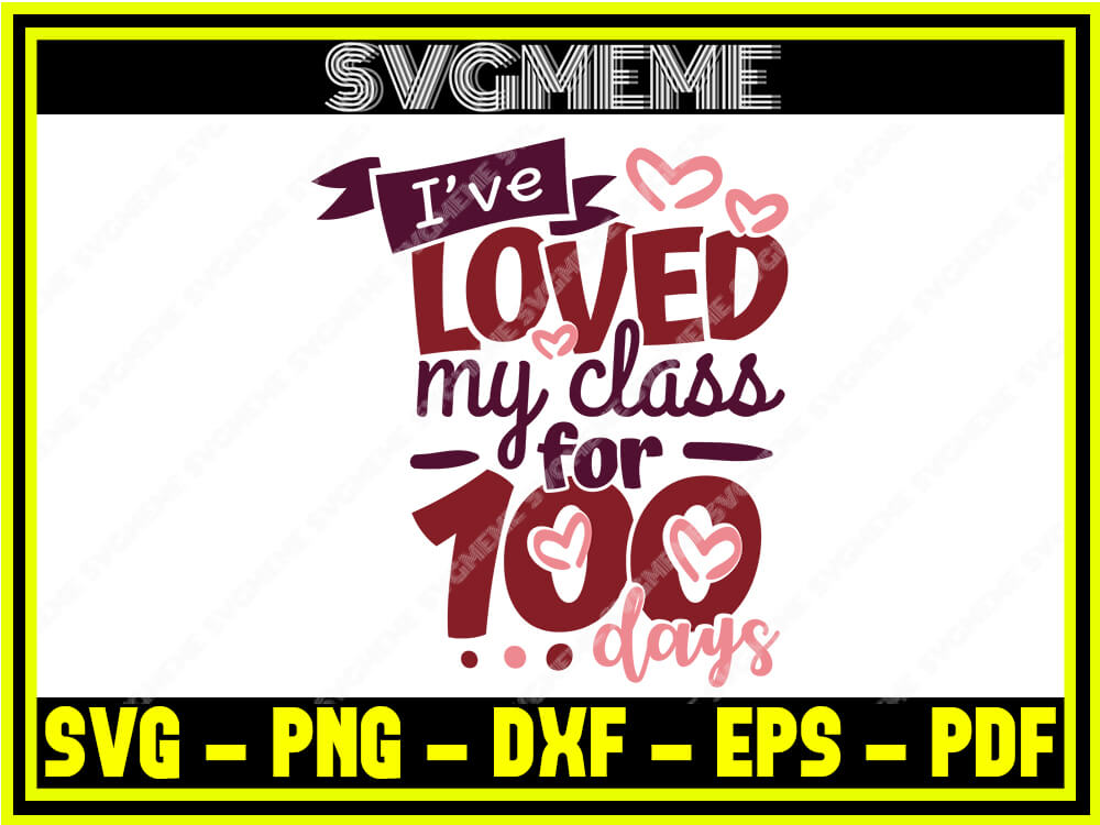 Download I Ve Loved My Class For 100 Days SVG PNG DXF EPS PDF ...
