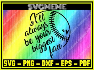 I-Will-Always-Be-Your-Biggest-Fan-Baseball-SVG-Files-For-Cricut