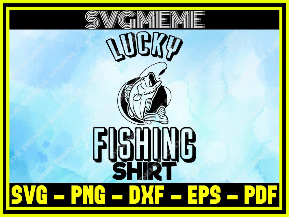 Download Lucky Fishing Shirt Svg Png Dxf Eps Pdf Clipart For Cricut Less Talk More Fishing Svg Digital Art Files For Cricut Svg Meme